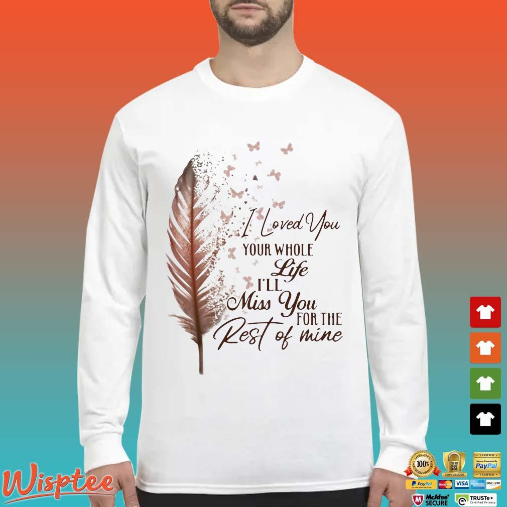 I Loved You Your Whole Life I'll Miss You For The Rest Of Mine Shirt Long Sleeved trang