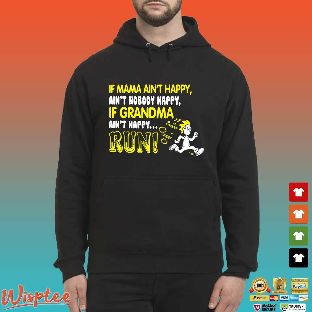If Mama Ain't Happy Ain't Nobody Happy If Grandma Ain't Happy Run Shirt Hoodie den