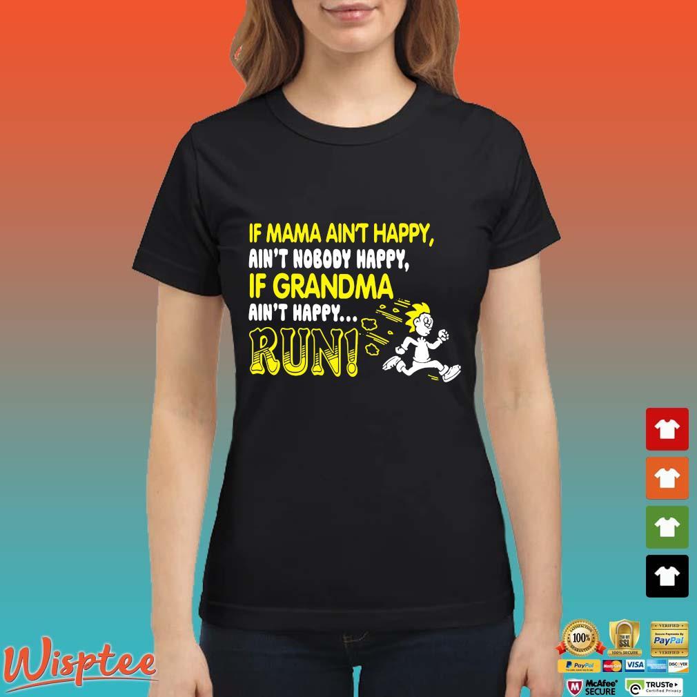 If Mama Ain't Happy Ain't Nobody Happy If Grandma Ain't Happy Run Shirt Ladies den