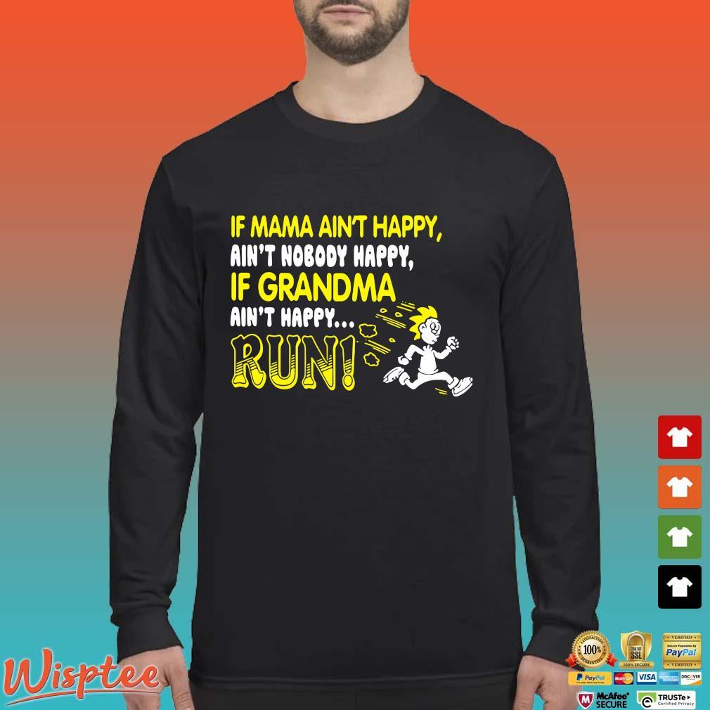 If Mama Ain't Happy Ain't Nobody Happy If Grandma Ain't Happy Run Shirt Long Sleeved den