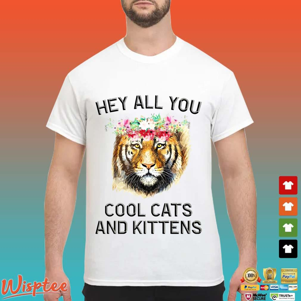Joe Exotic Tiger Hey All You Cool Cats And Kittens Shirt Hoodie Tank Top And Sweatshirt