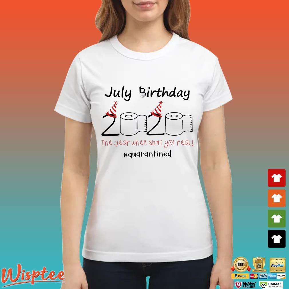 July Birthday 2020 Toilet Paper The Year When Shit Got Real #quarantine Shirt Ladies trang