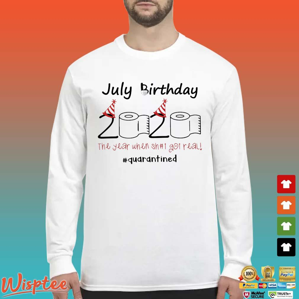 July Birthday 2020 Toilet Paper The Year When Shit Got Real #quarantine Shirt Long Sleeved trang