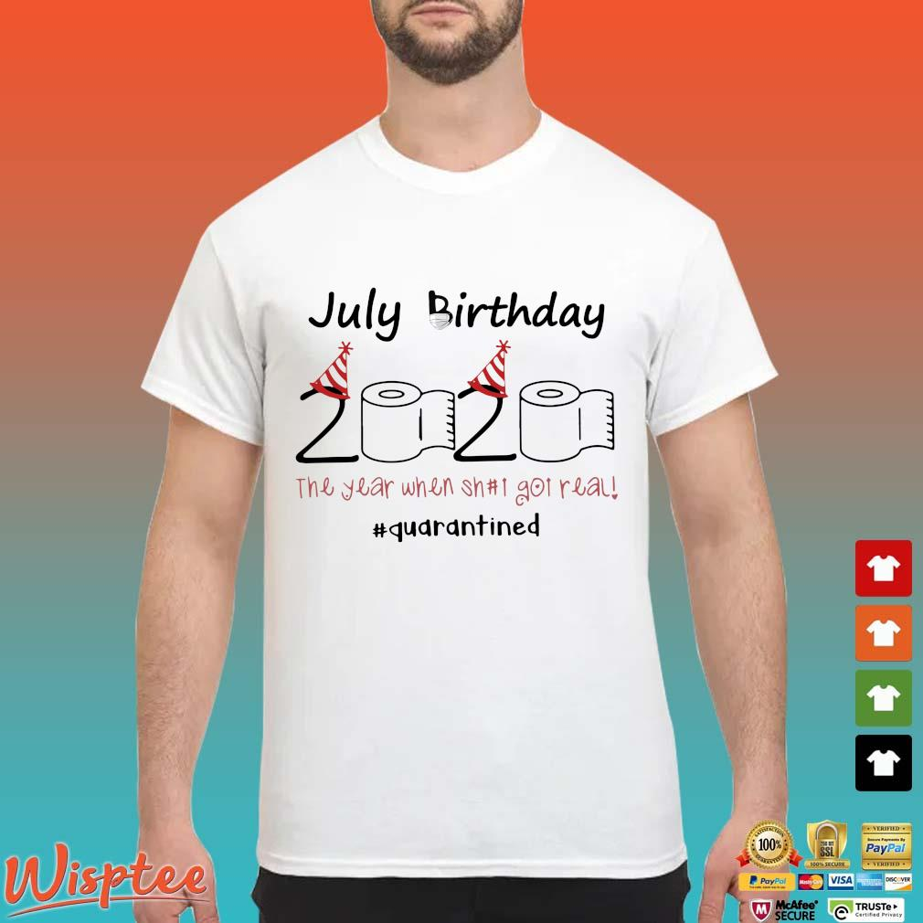 July Birthday 2020 Toilet Paper The Year When Shit Got Real #quarantine Shirt