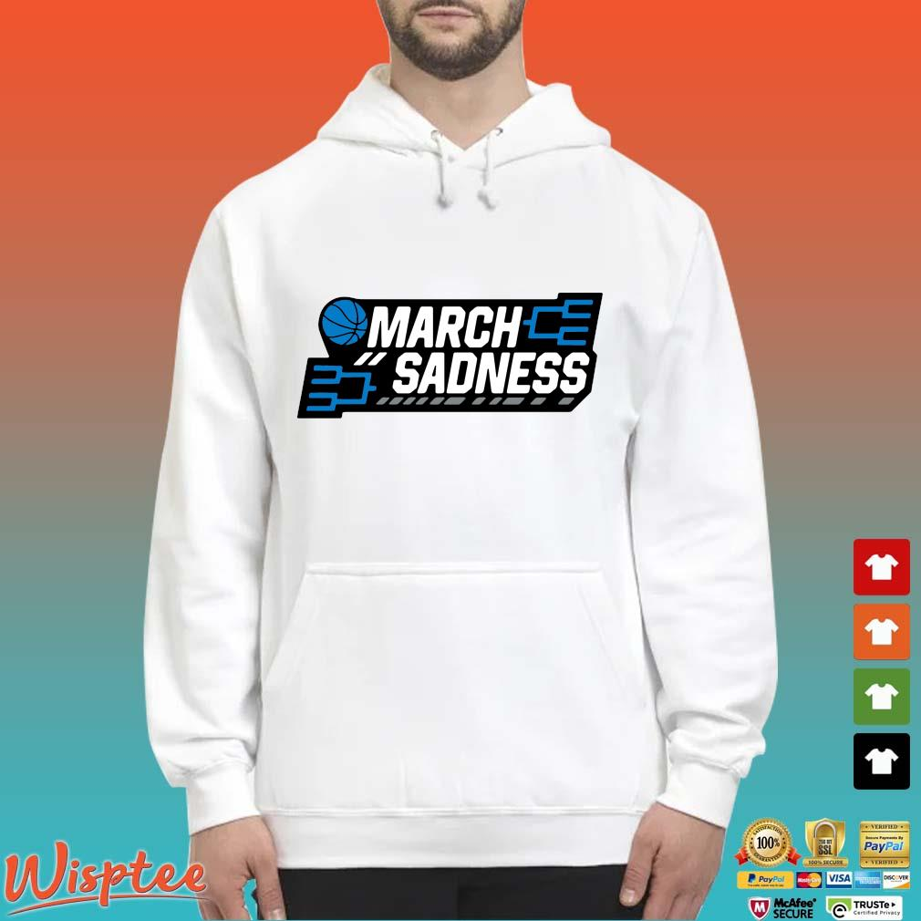 March Sadness Shirt Hoodie trang