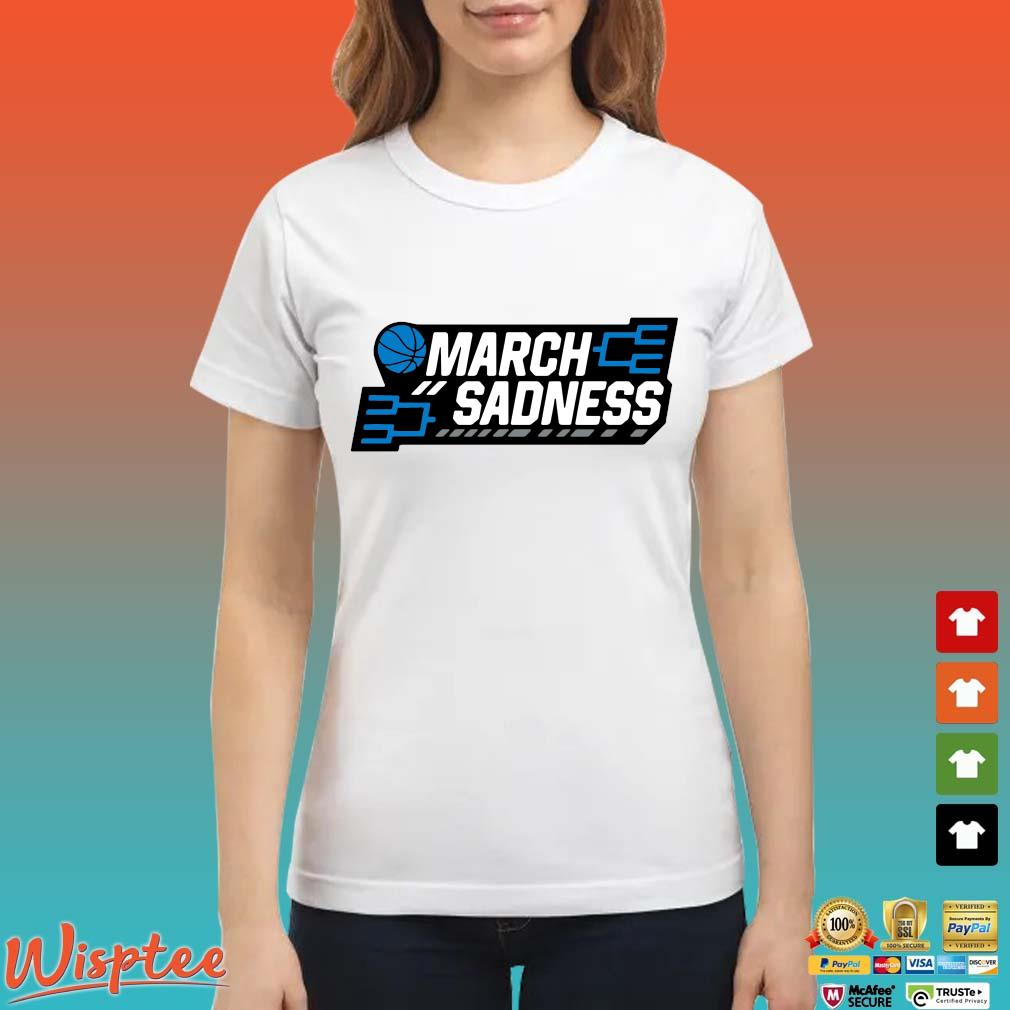 March Sadness Shirt Ladies trang
