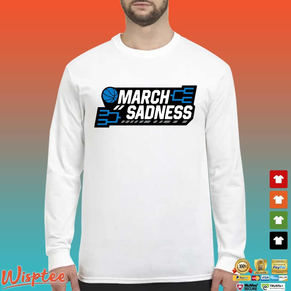 March Sadness Shirt Long Sleeved trang