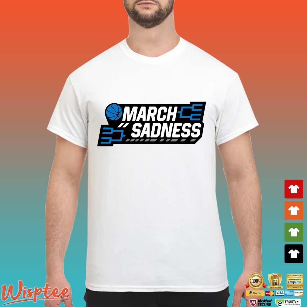 March Sadness Shirt