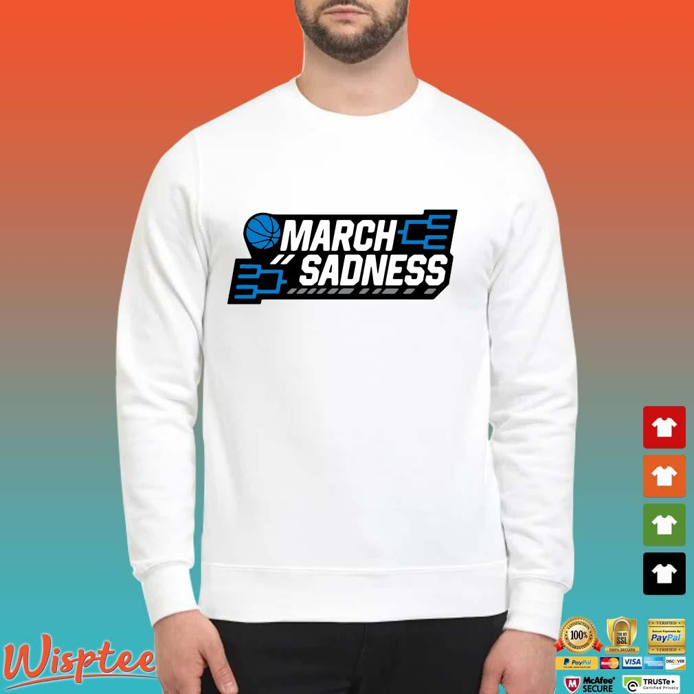 March Sadness Shirt Sweater trang