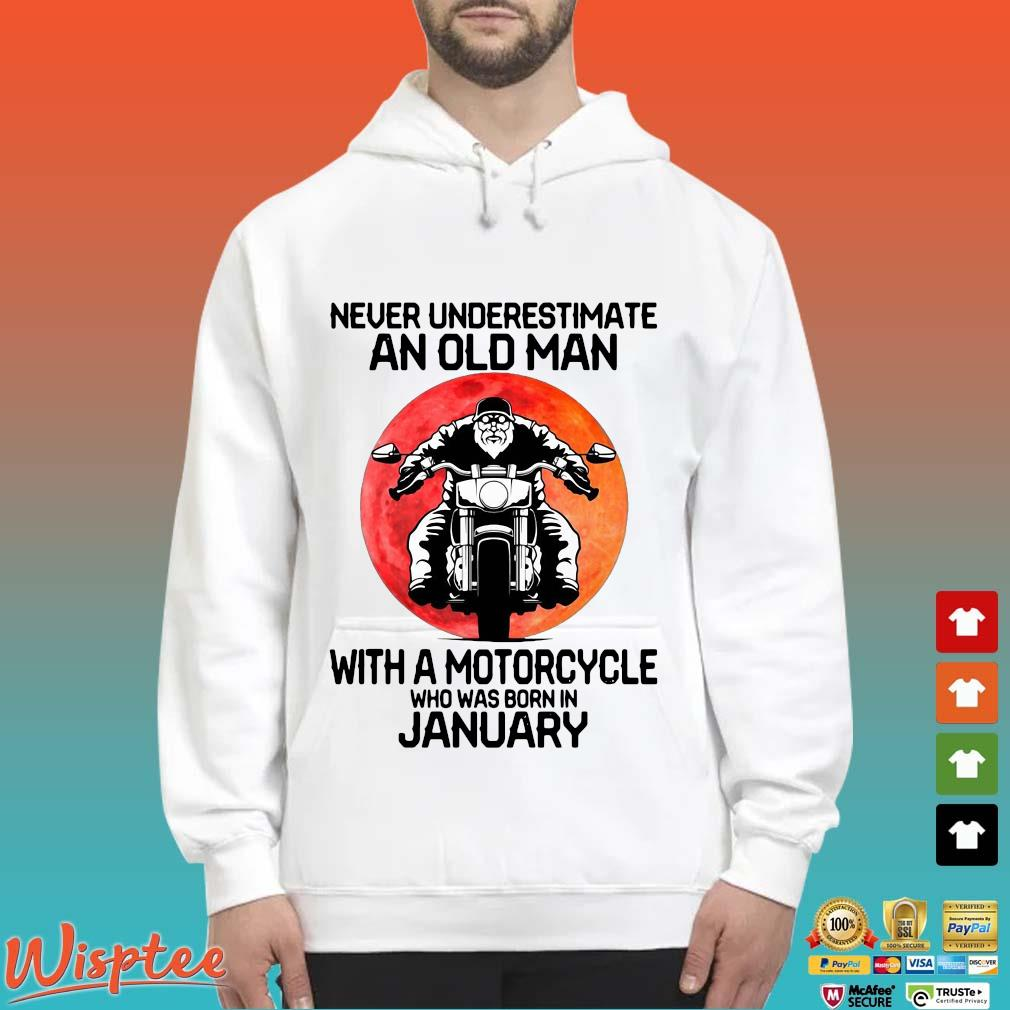 Never Underestimate An Old Man With A Motorcycle Who Was Born In January Shirt Hoodie trang