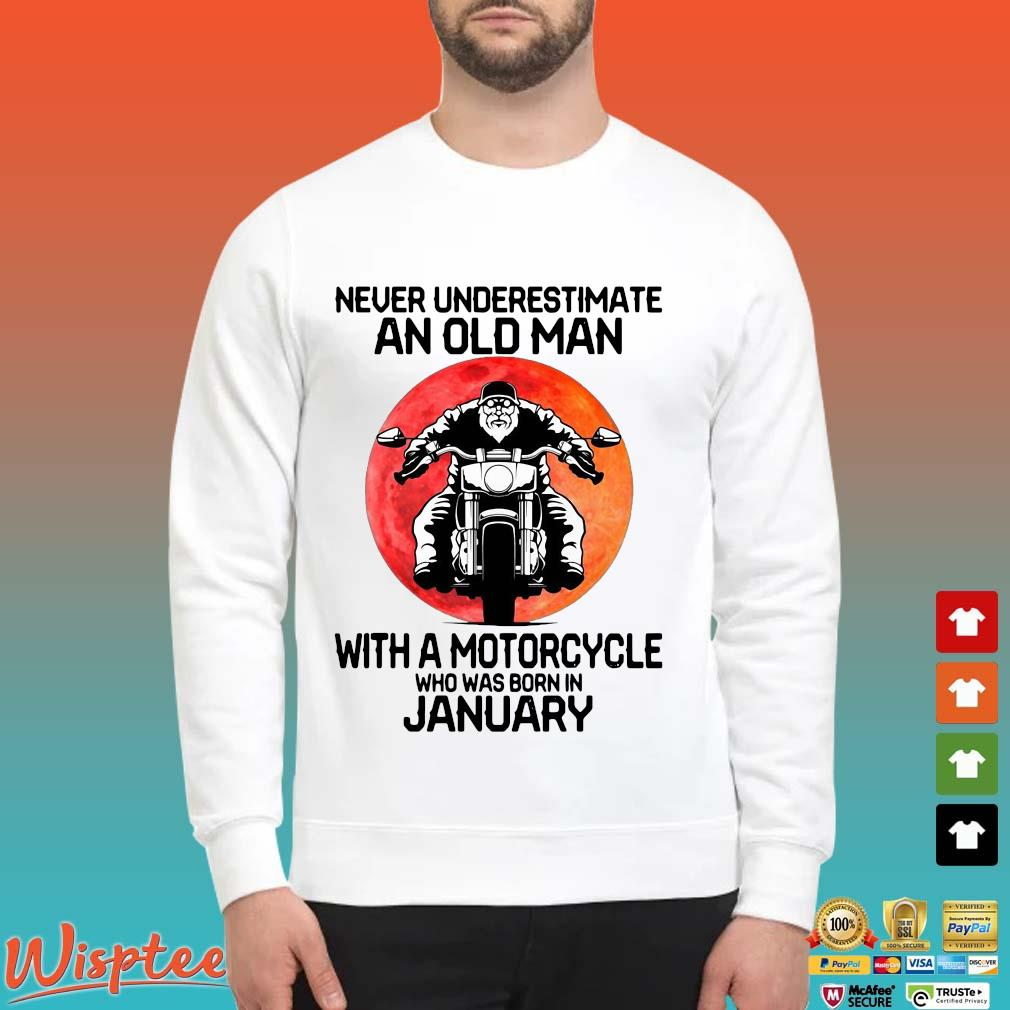 Never Underestimate An Old Man With A Motorcycle Who Was Born In January Shirt Sweater trang