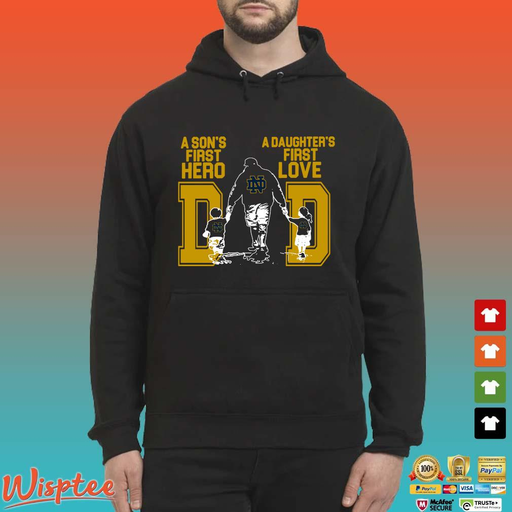 Notre Dame Fighting Irish Dad A Son's First Hero A Daughter's First Love Shirt Hoodie den