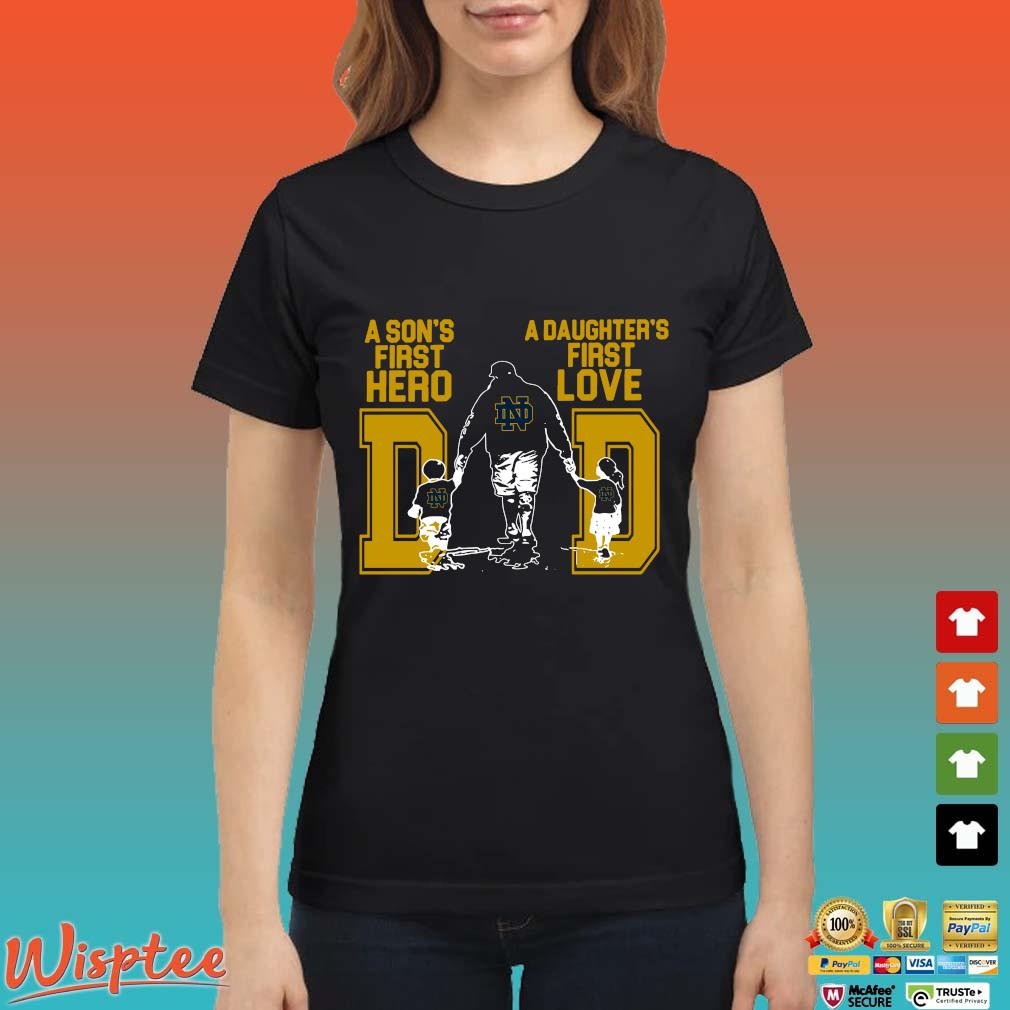 Notre Dame Fighting Irish Dad A Son's First Hero A Daughter's First Love Shirt Ladies den