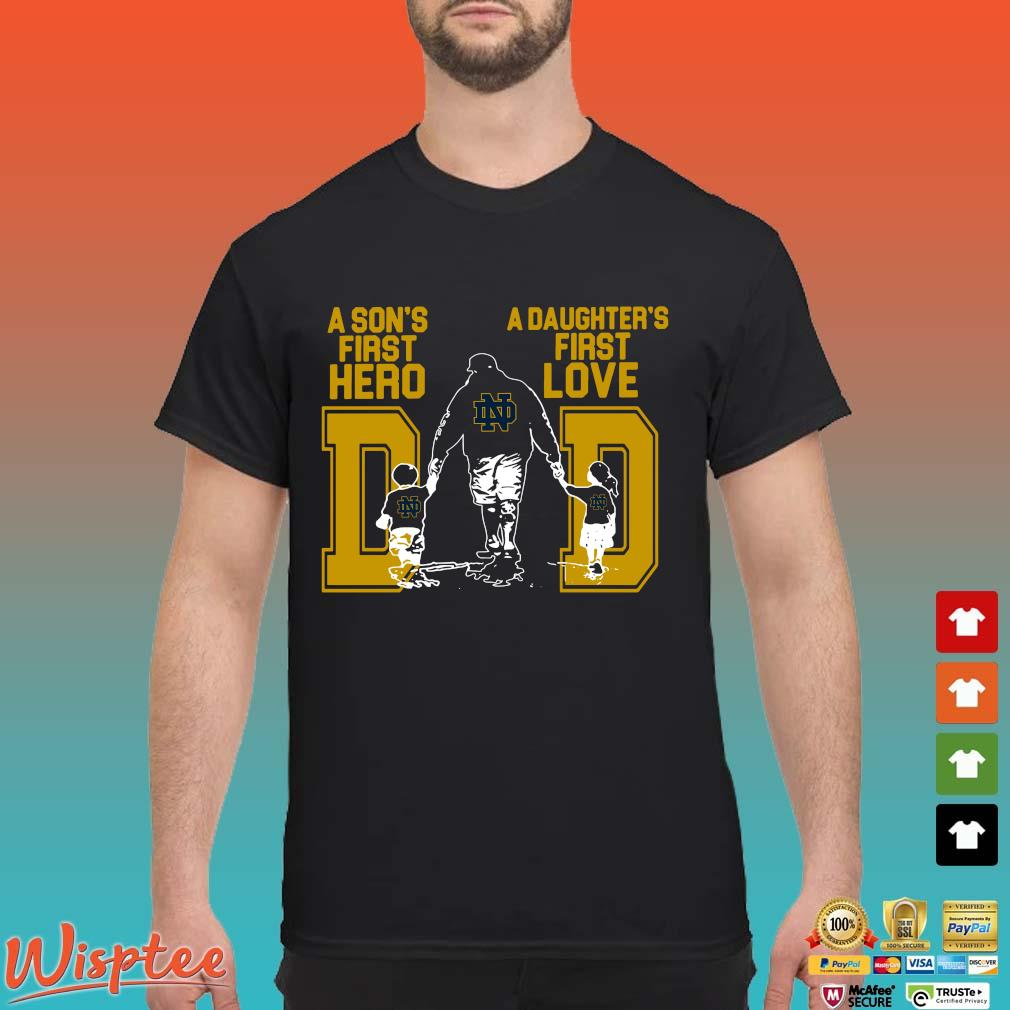 Notre Dame Fighting Irish Dad A Son's First Hero A Daughter's First Love Shirt