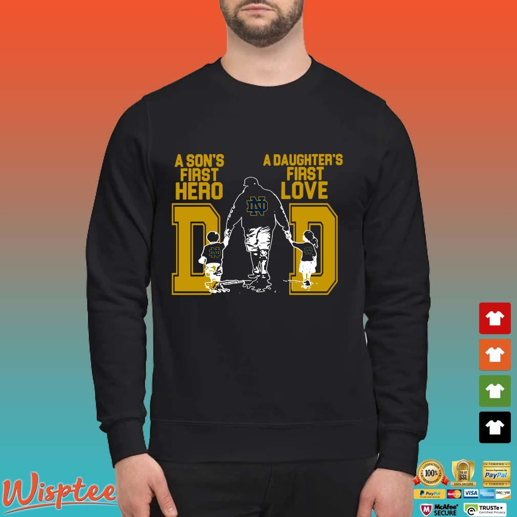 Notre Dame Fighting Irish Dad A Son's First Hero A Daughter's First Love Shirt Sweater den