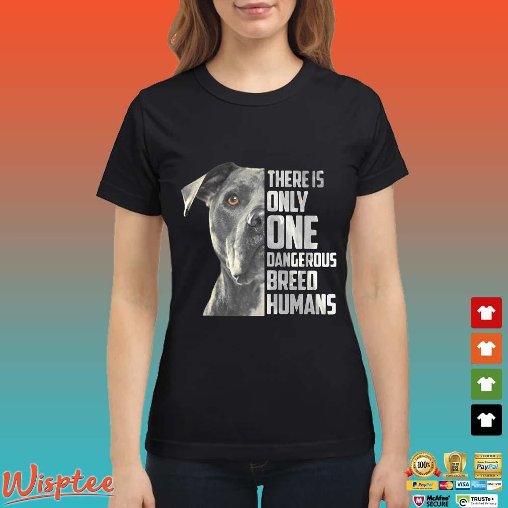 Pitbull There Is Only One Dangerous Breed Humans Shirt Ladies den