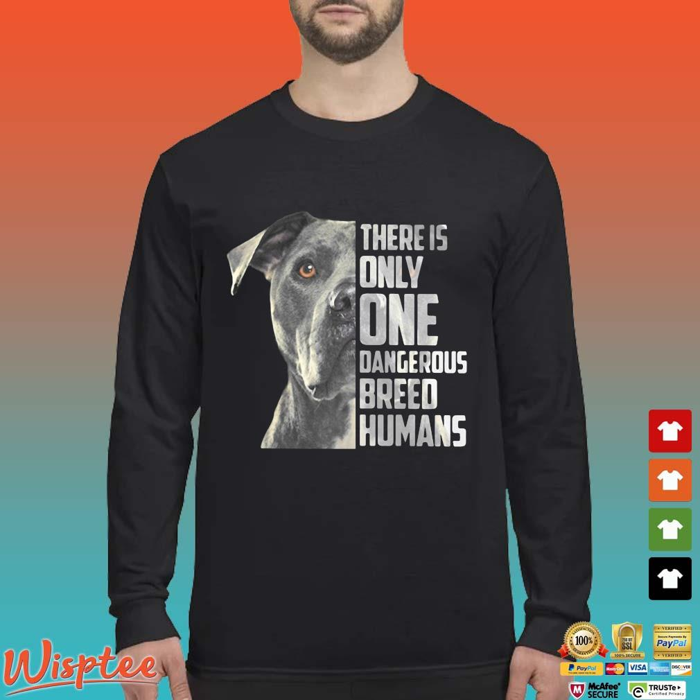 Pitbull There Is Only One Dangerous Breed Humans Shirt Long Sleeved den