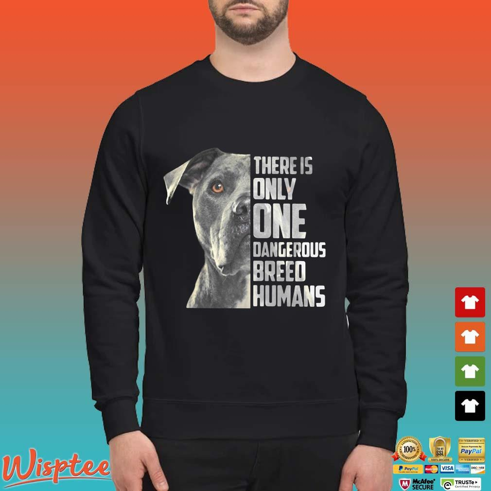 Pitbull There Is Only One Dangerous Breed Humans Shirt Sweater den