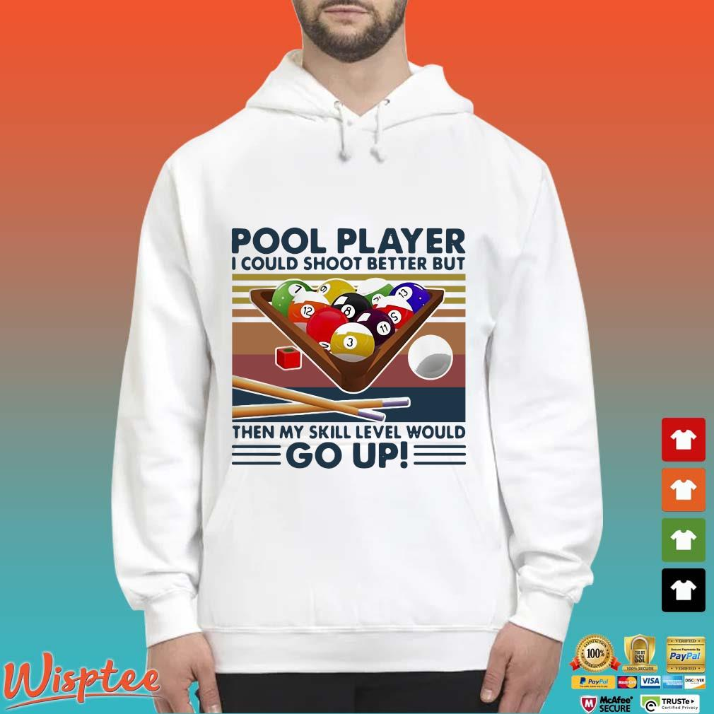 Pool Player I Could Shoot Better But Then My Skill Level Would Go Up Billiards Vintage Shirt Hoodie trang