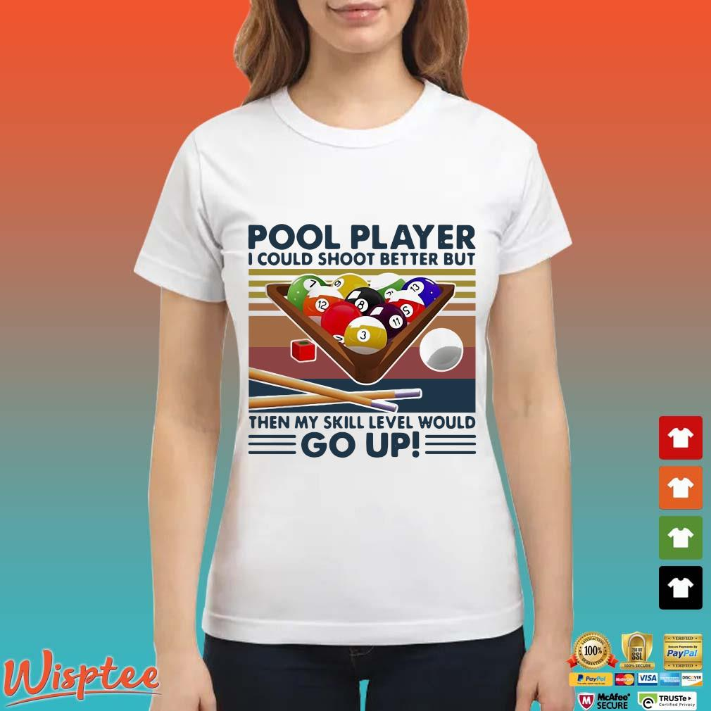 Pool Player I Could Shoot Better But Then My Skill Level Would Go Up Billiards Vintage Shirt Ladies trang