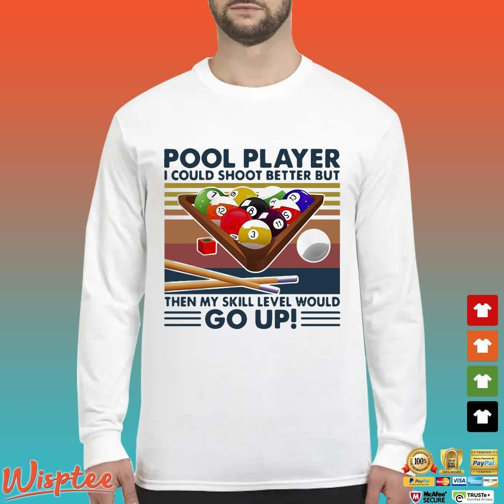 Pool Player I Could Shoot Better But Then My Skill Level Would Go Up Billiards Vintage Shirt Long Sleeved trang