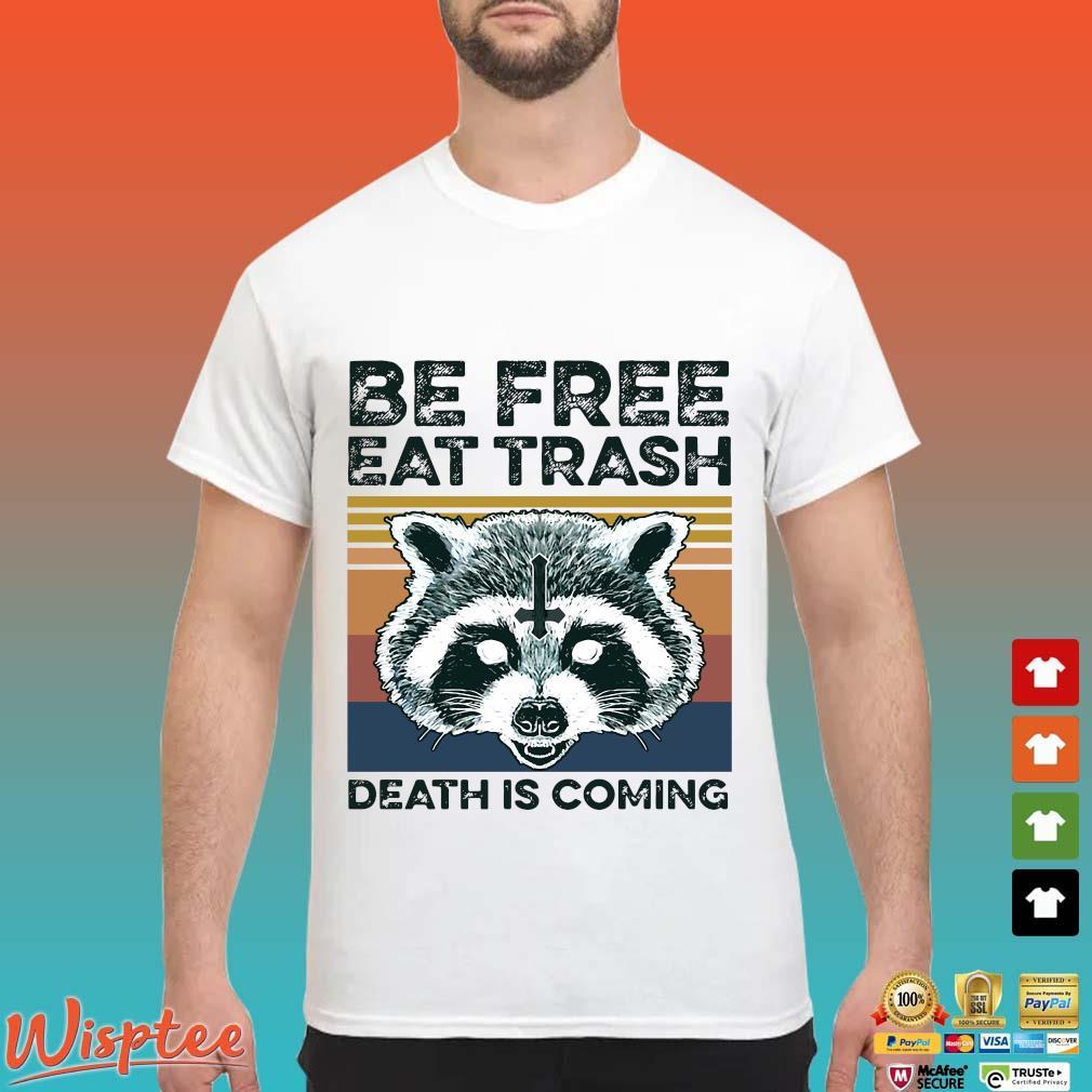 Raccoon Be Free Eat Trash Death Is Coming Vintage Shirt