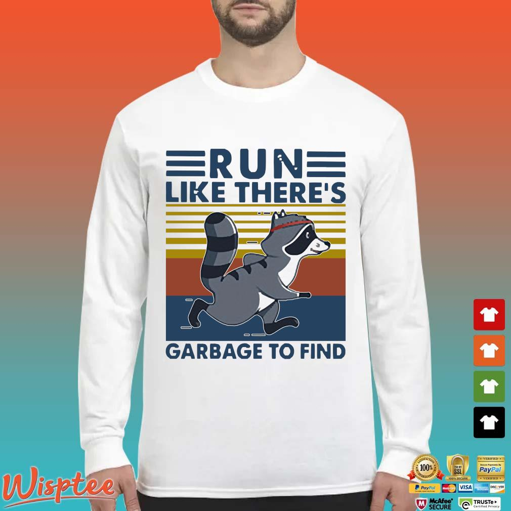 Raccoon Run Like There's Garbage To Find Vintage Shirt Long Sleeved trang