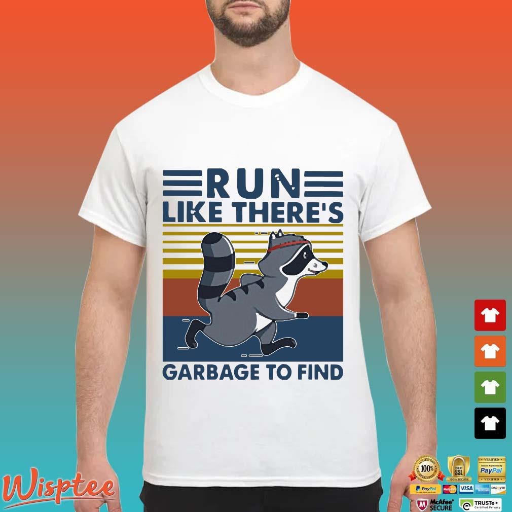 Raccoon Run Like There's Garbage To Find Vintage Shirt