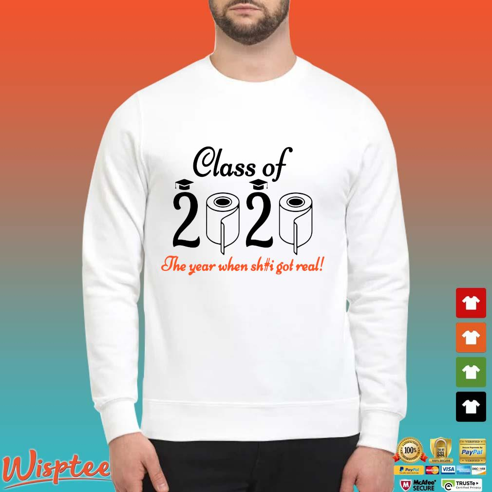 Senior 2020 Shit Getting Real Shirt Class Of 2020 Graduation Senior Funny Quarantine Shirt Sweater trang