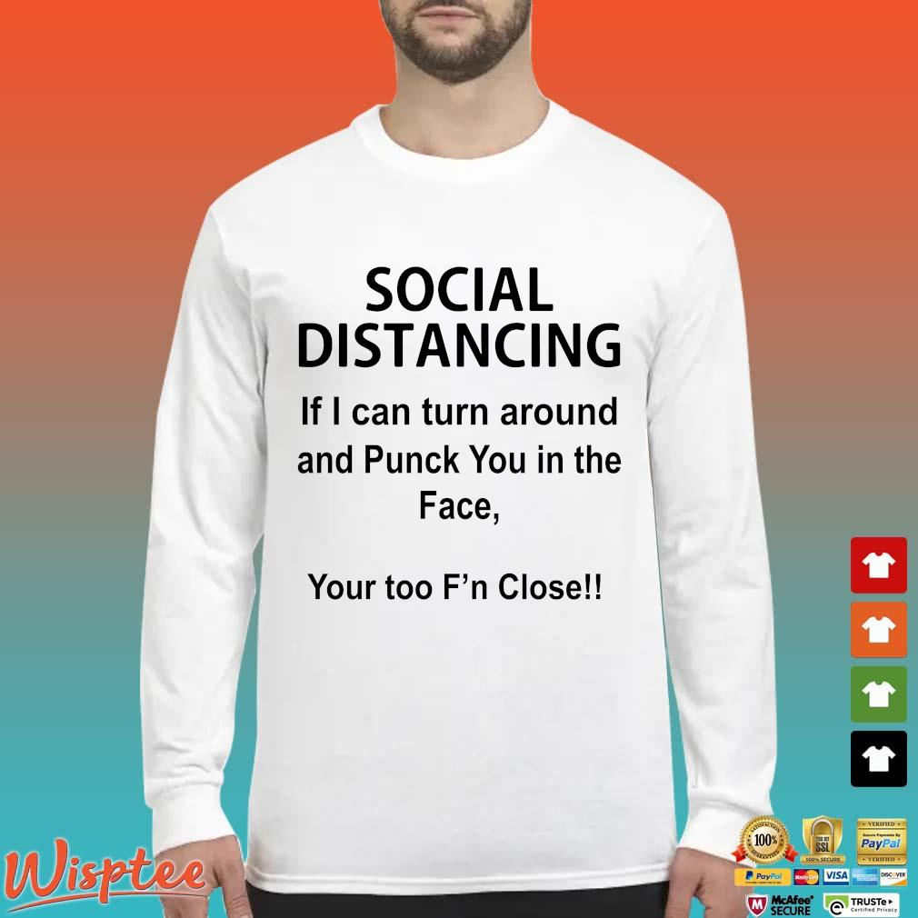 Social Distancing If I Can Turn Around And Punch You In The Face Shirt Long Sleeved trang