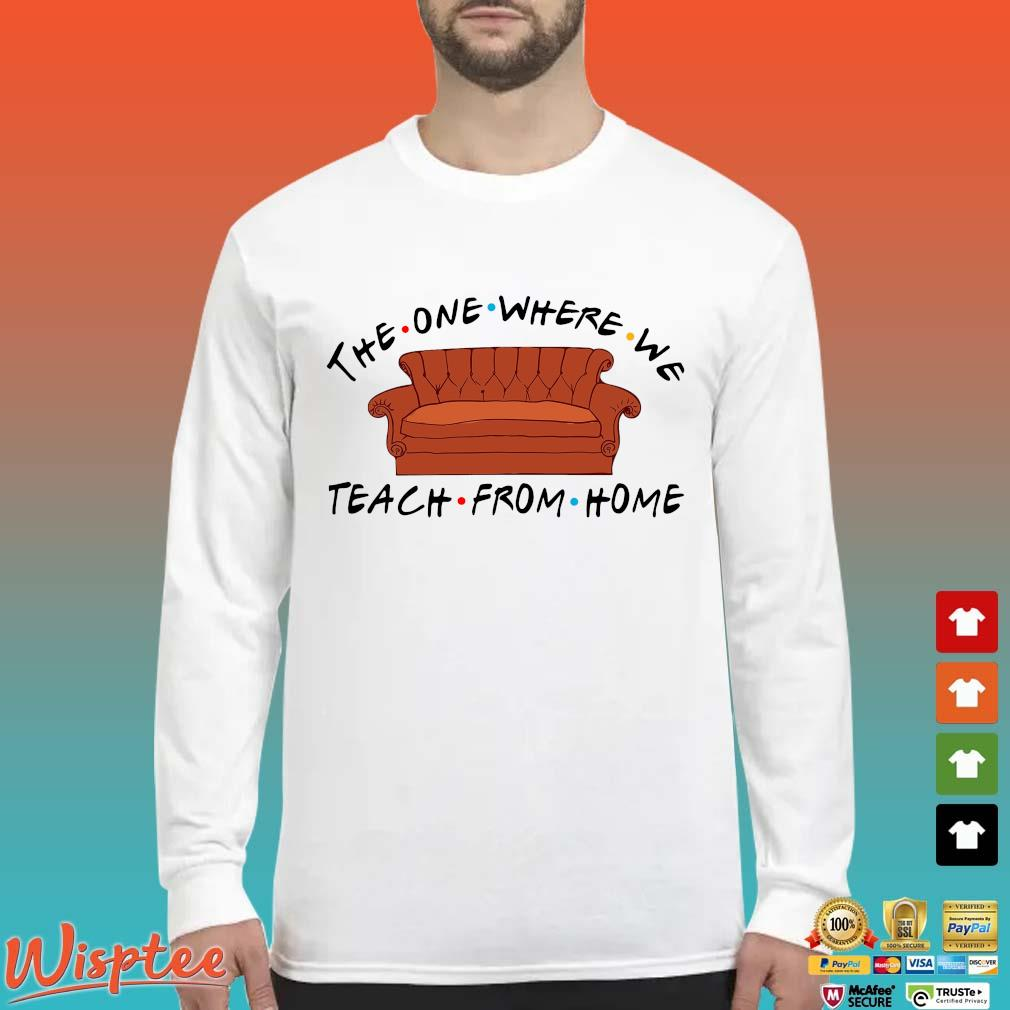 Sofa The One Where We Teach From Home Shirt Long Sleeved trang