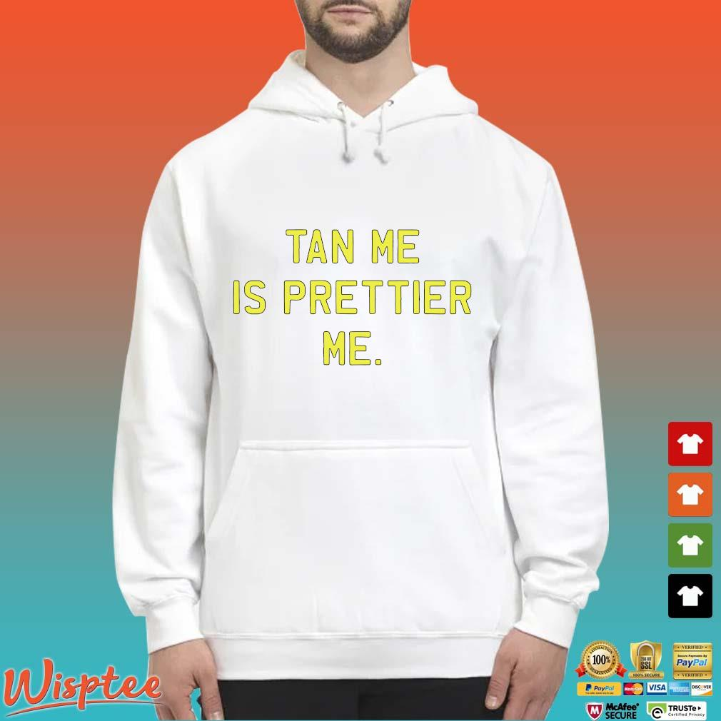 Tan Me Is Prettier Me Shirt Hoodie trang