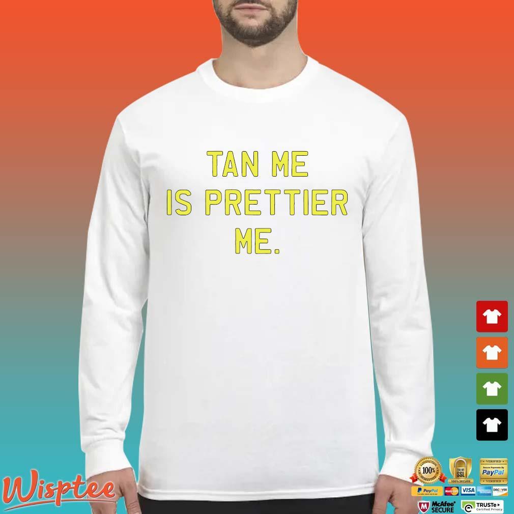 Tan Me Is Prettier Me Shirt Long Sleeved trang