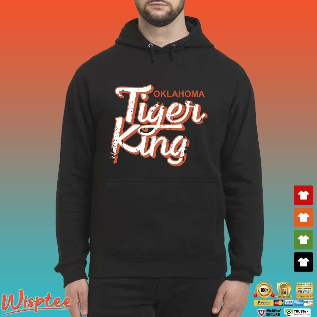 Tiger King Oklahoma Shirt Hoodie den