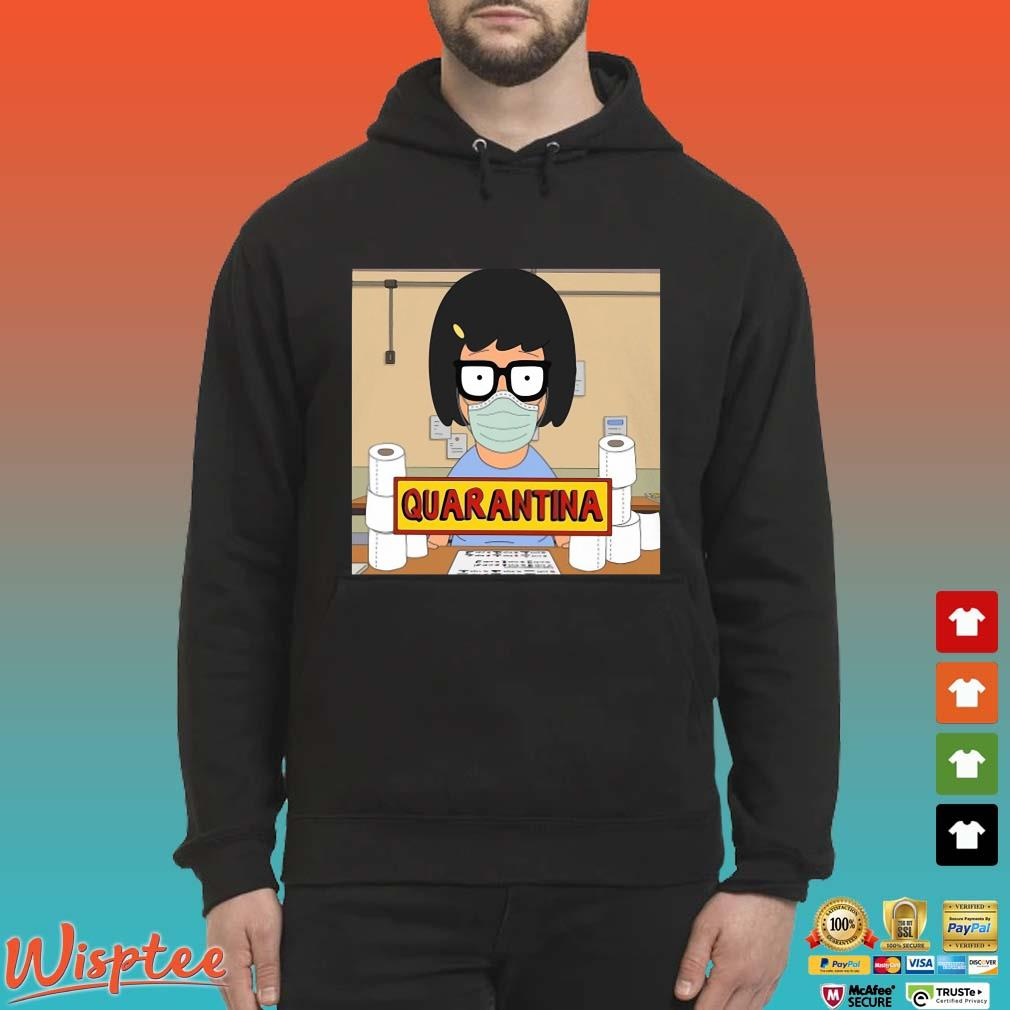 Tina Burger Quarantina Toilet Paper Shirt Hoodie den