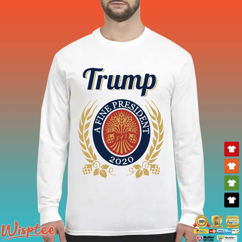 Trump A Fine President 2020 Miller Lite Shirt Long Sleeved trang