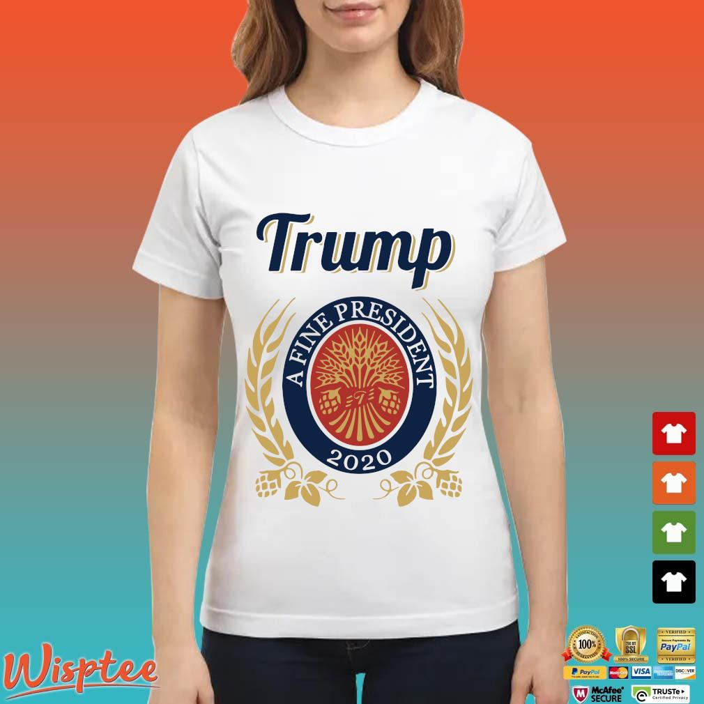 Trump A Fine President 2020 Miller Lite T-Shirt Ladies trang