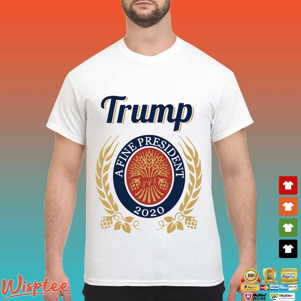 Trump A Fine President 2020 Miller Lite T-Shirt
