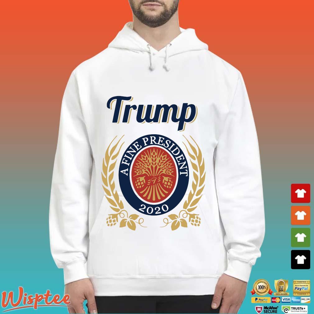Trump A Fine President 2020 Miller Lite tee s Hoodie trang