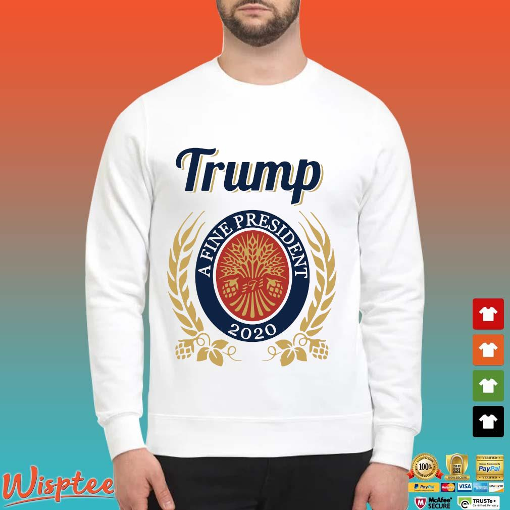 Trump A Fine President 2020 Miller Lite tee s Sweater trang