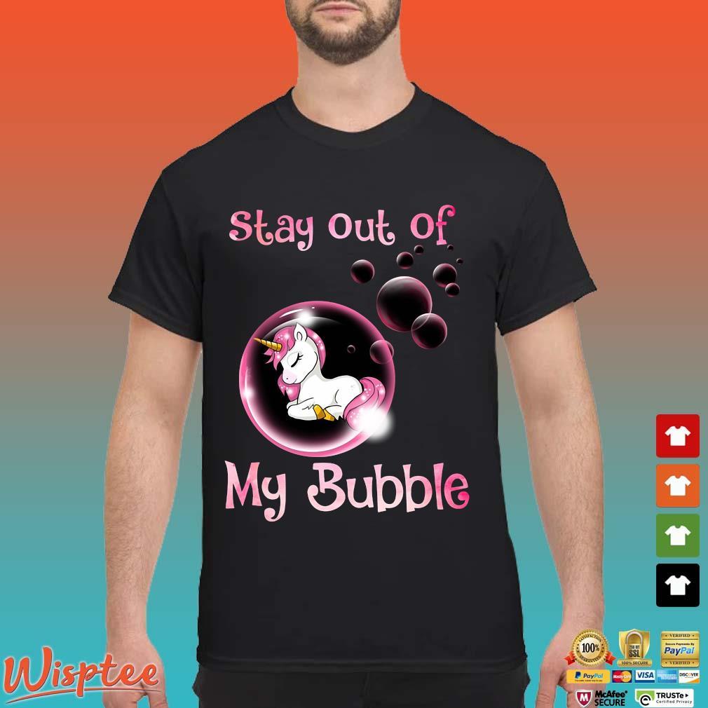 Unicorn Stay Out Of My Bubble Shirt