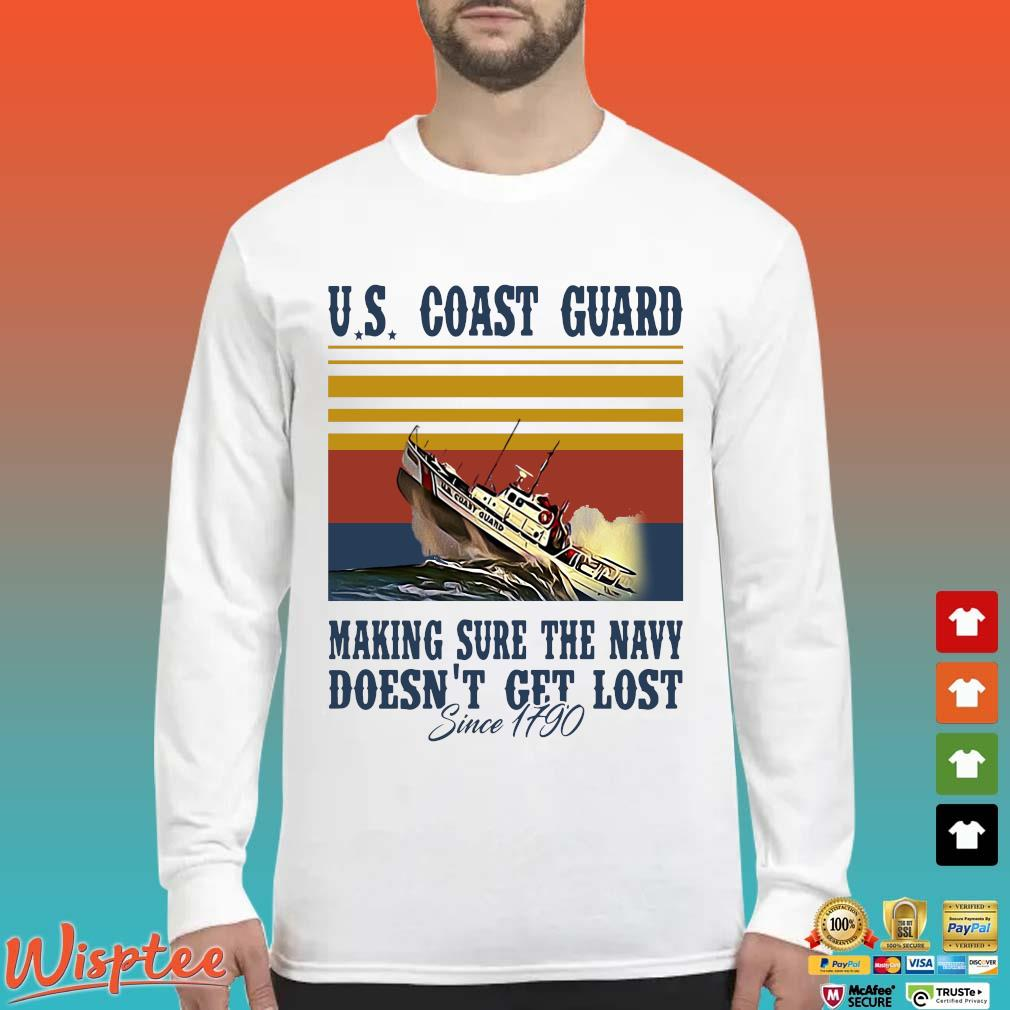 Us Coast Guard Making Sure The Navy Doesn't Get Lost Since 1790 Vintage Shirt Long Sleeved trang