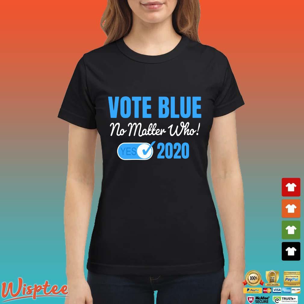 Vote Blue No Matter Who 2020 with Vote Check Mark Democrats Tee Shirt Ladies den