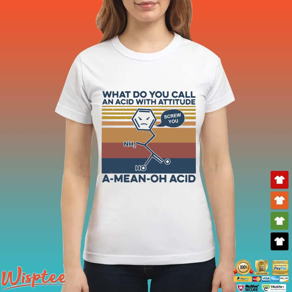 What Do You Call An Acid With Attitude A Mean Oh Acid Vintage Shirt Ladies trang