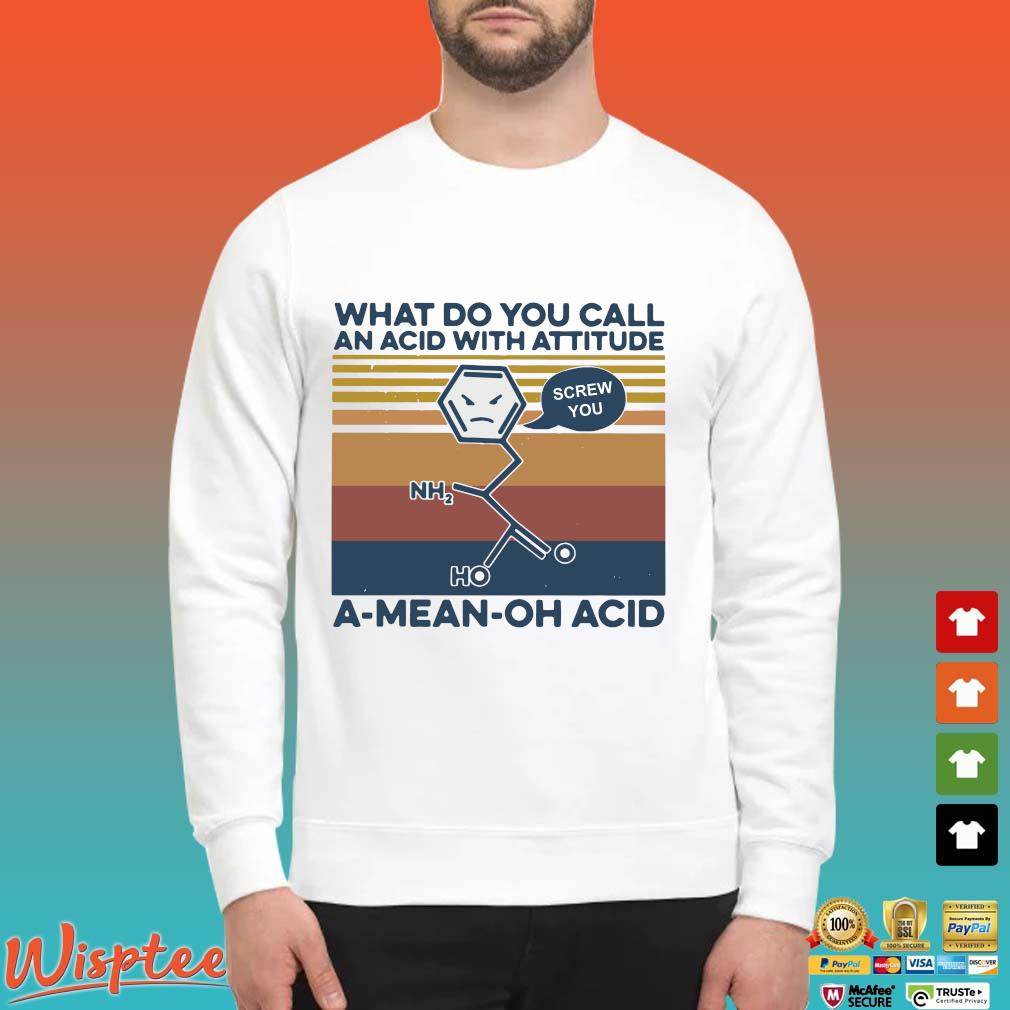 What Do You Call An Acid With Attitude A Mean Oh Acid Vintage Shirt Sweater trang