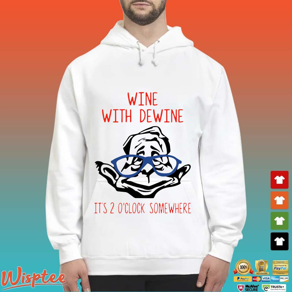 Wine with Dewine it's 2 o'clock somewhere Shirt Hoodie trang