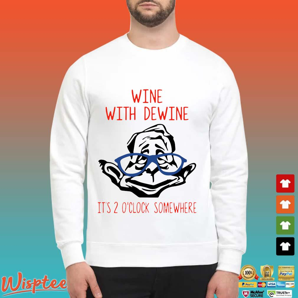 Wine with Dewine it's 2 o'clock somewhere Shirt Sweater trang