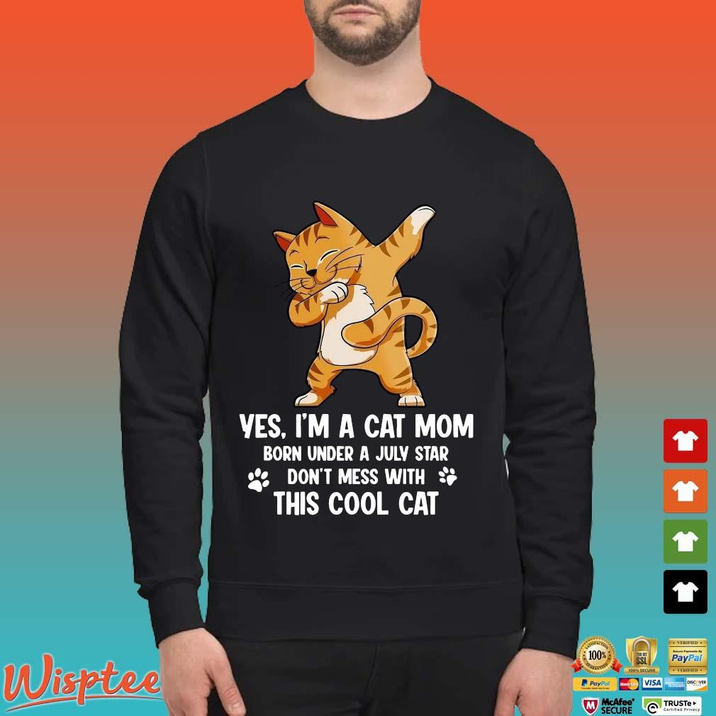 Yes I'm A Cat Mom Born Under A July Star Don't Mess With This Cool Cat Shirt Sweater den
