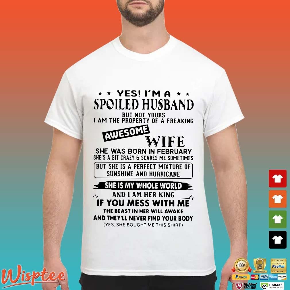 Yes I'm A Spoiled Husband Awesome Wife She Was Born In August She Is My Whole World If You Mess With Me Shirt