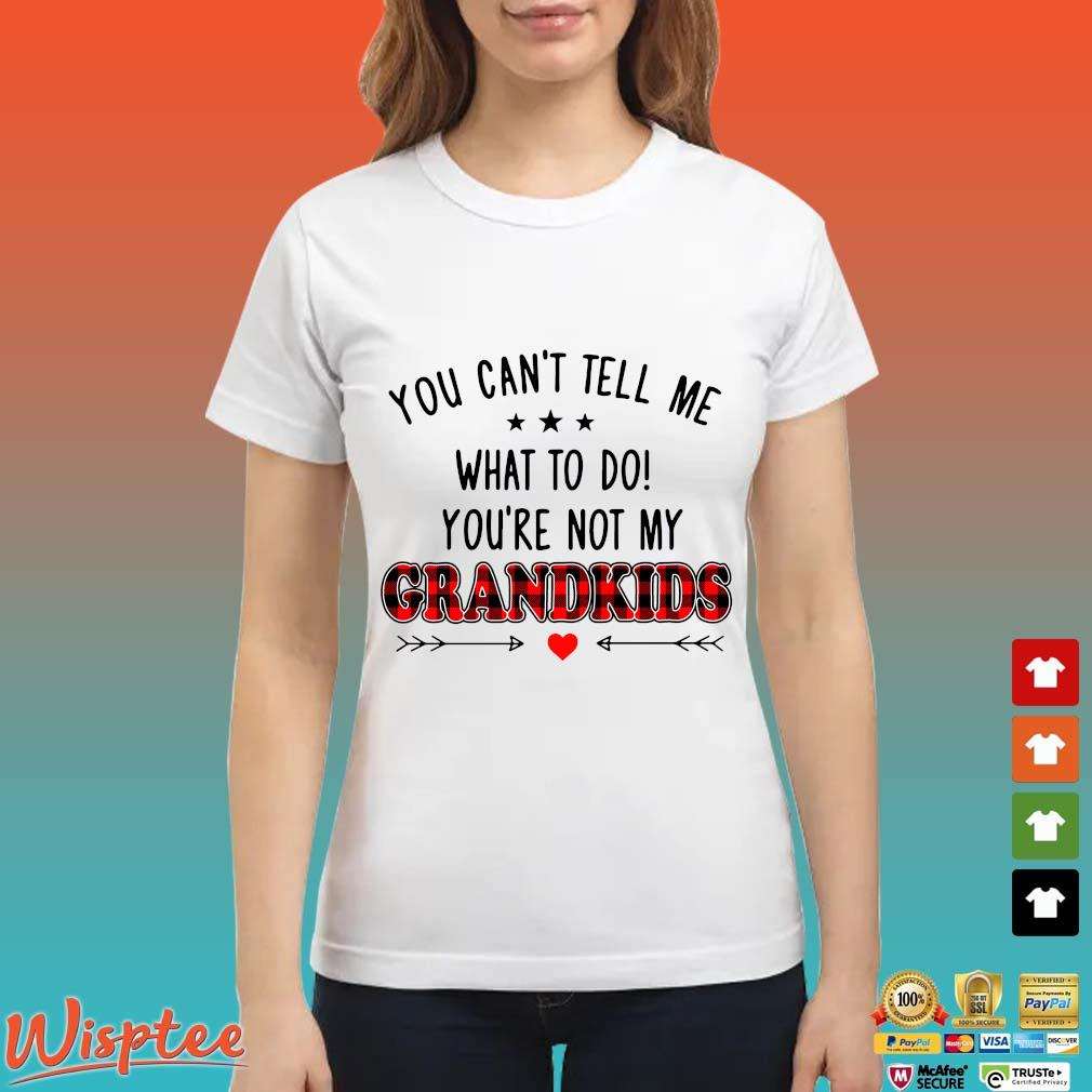 You Can_t Tell Me What To Do You_re Not My Grandkids Shirt Ladies trang